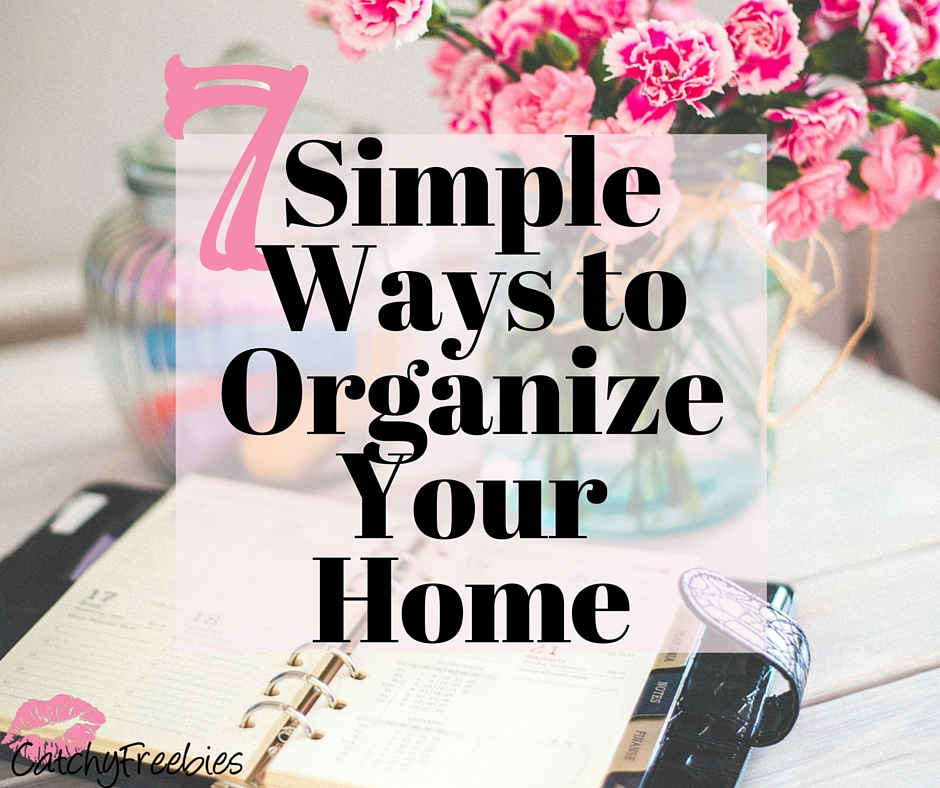 7 Simple Ways To Organize Your Home Catchyfreebies