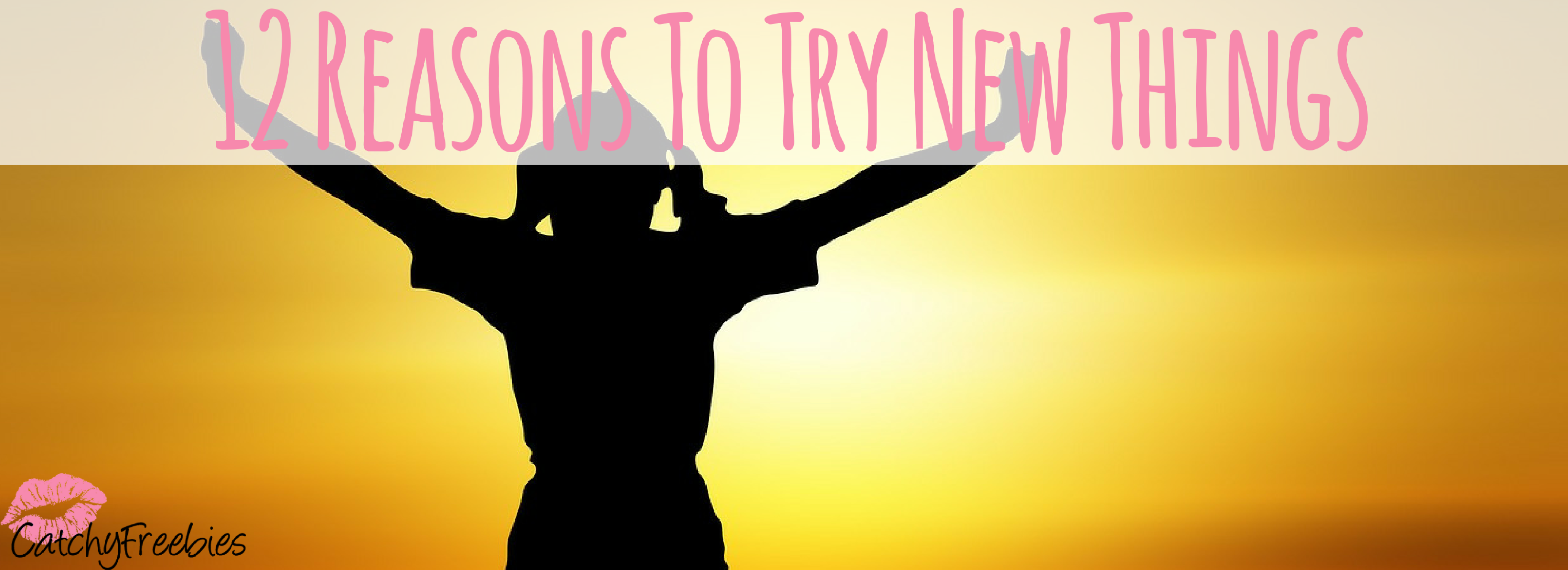 12 Reasons To Try New Things