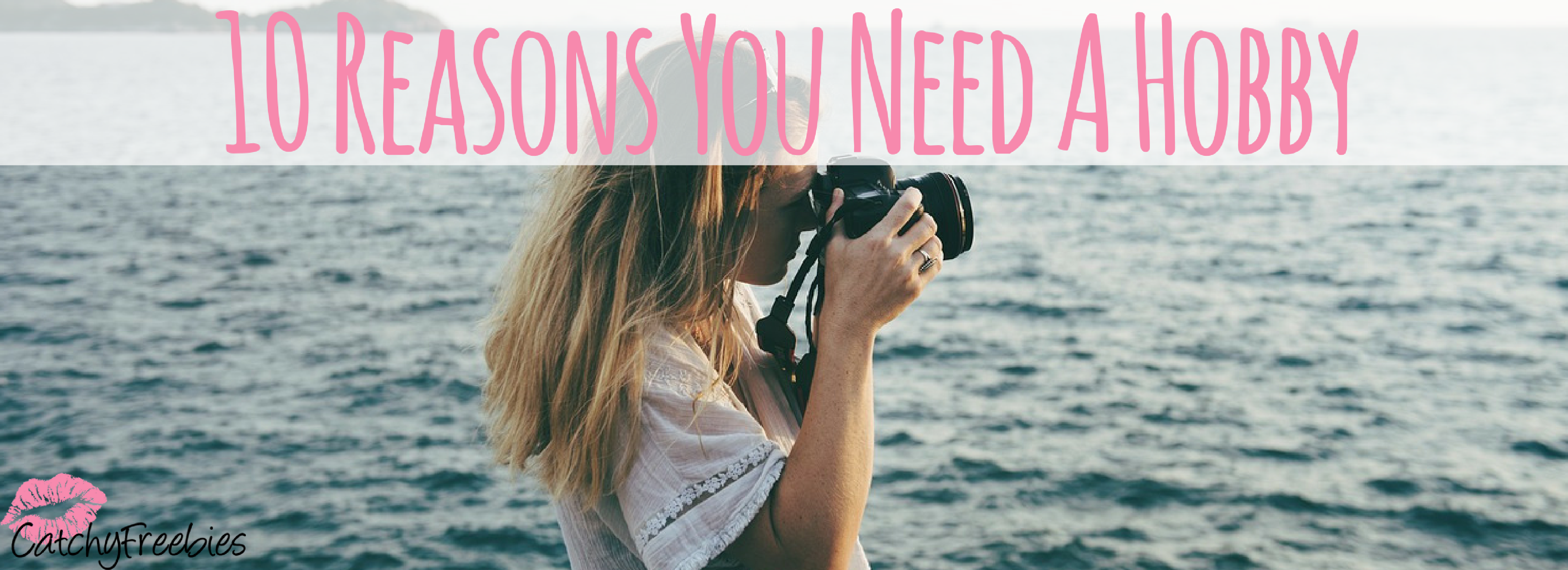 10 Reasons You Need A Hobby