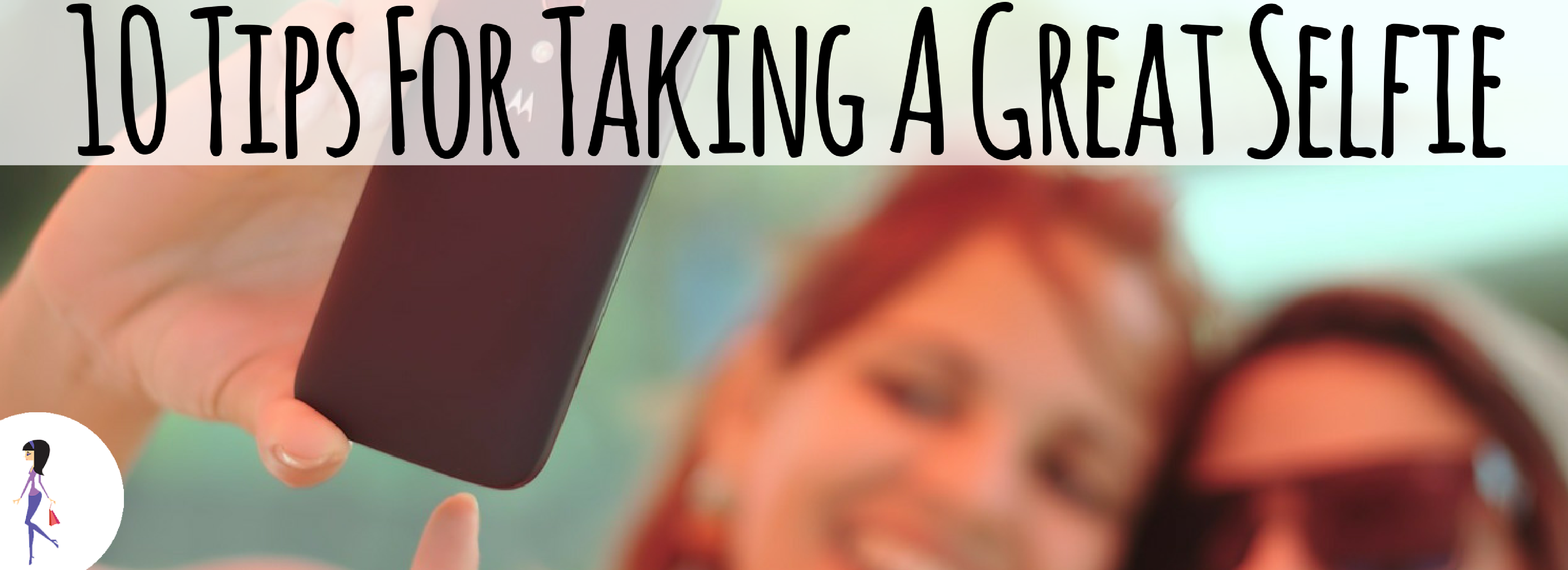 10 Tips For Taking A Great Selfie