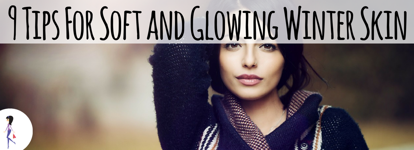 9 Tips For Soft and Glowing Winter Skin