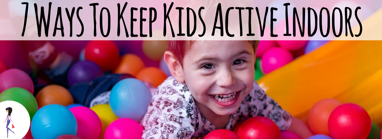 7 Ways To Keep Kids Active Indoors