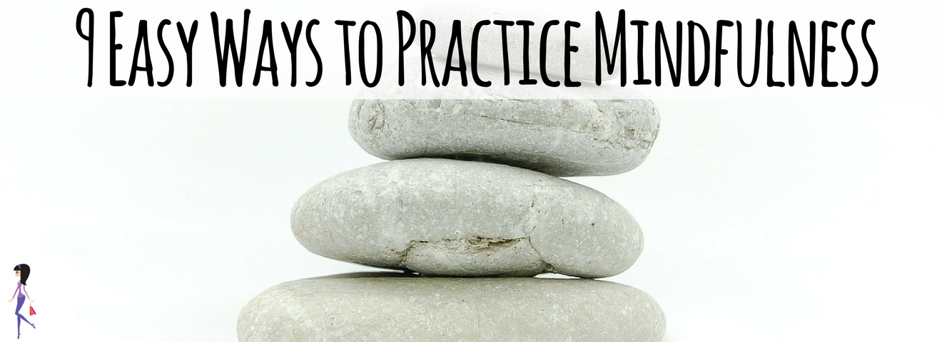 9 Easy Ways To Practice Mindfulness