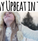 How to Stay Upbeat in the Winter