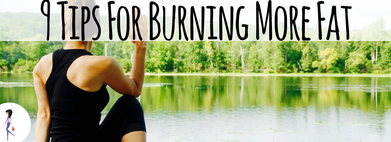 9 Tips For Burning More Fat