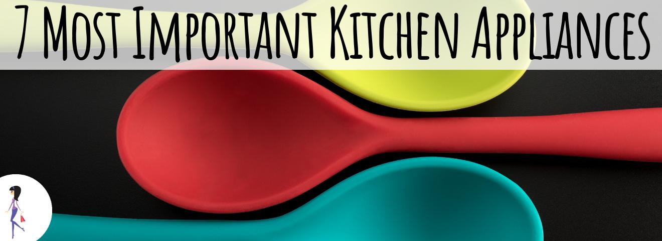 7 Most Important Kitchen Appliances