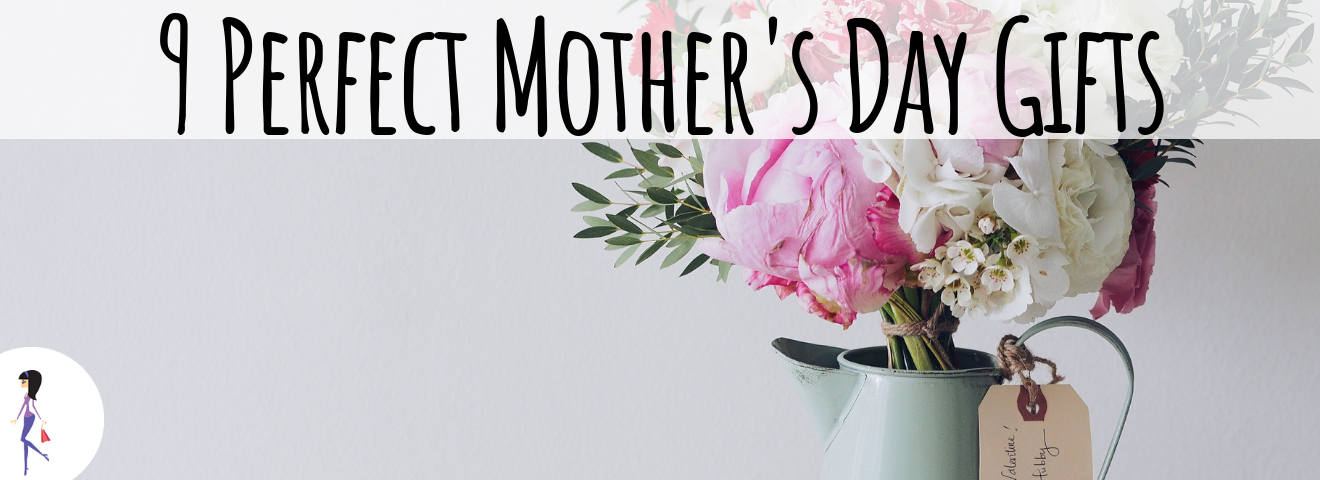 9 Perfect Mother's Day Gifts