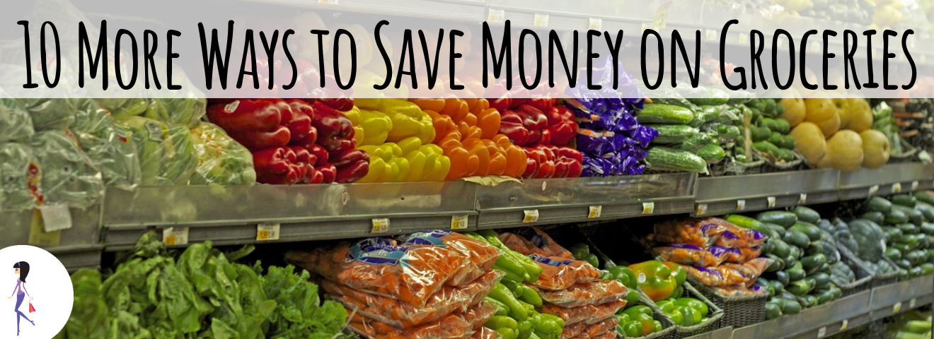 10 More Ways to Save Money on Groceries