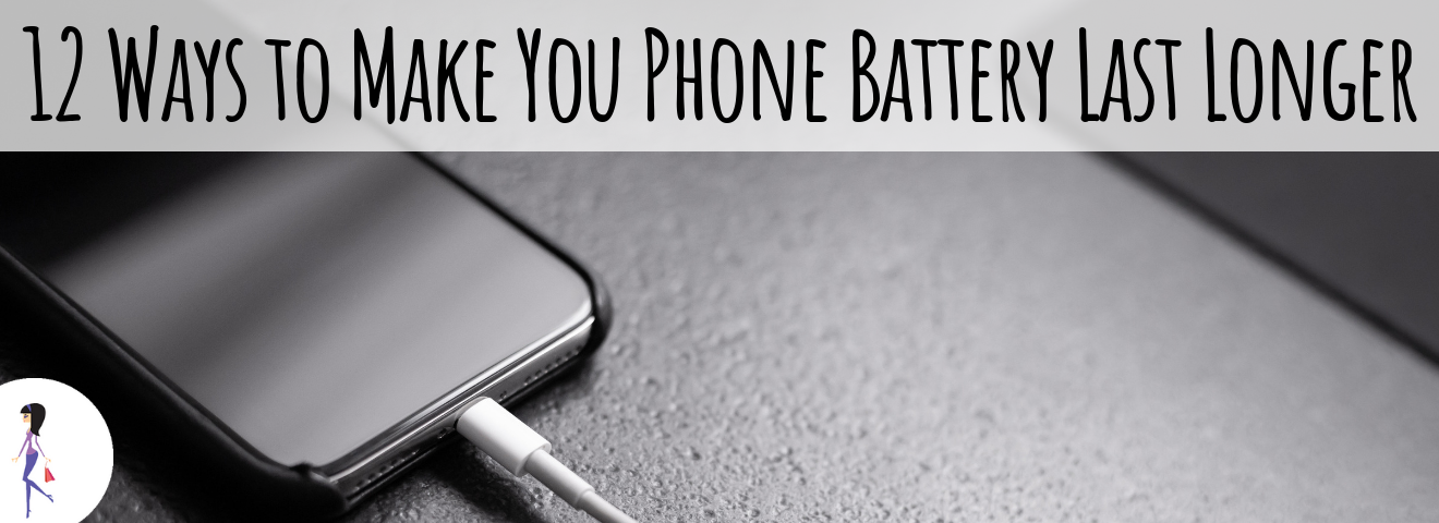 12 Ways to Make Your Phone Battery Last Longer