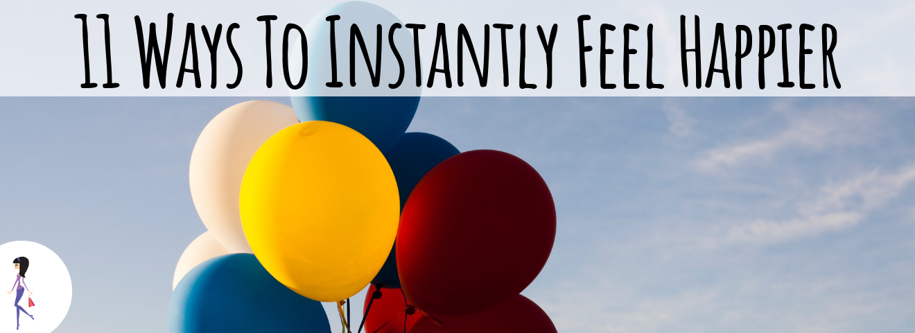 11 Ways to Instantly Feel Happier