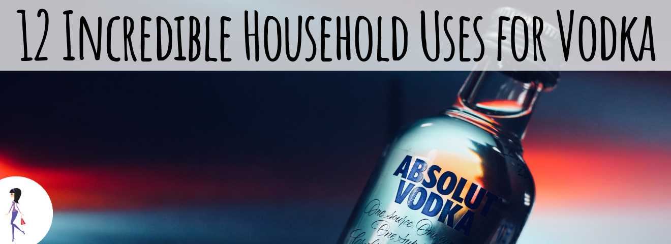 12 Incredible Household Uses for Vodka