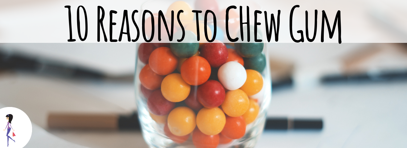 10 Reasons To Chew Gum