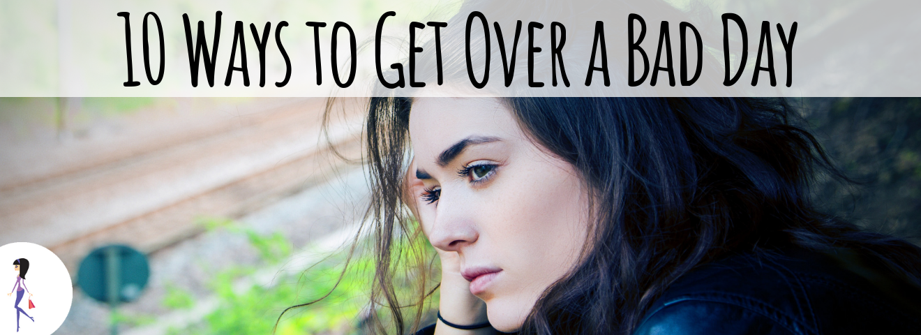 10 Ways to Get Over a Bad Day