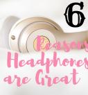 6 Reasons Headphones Are Great