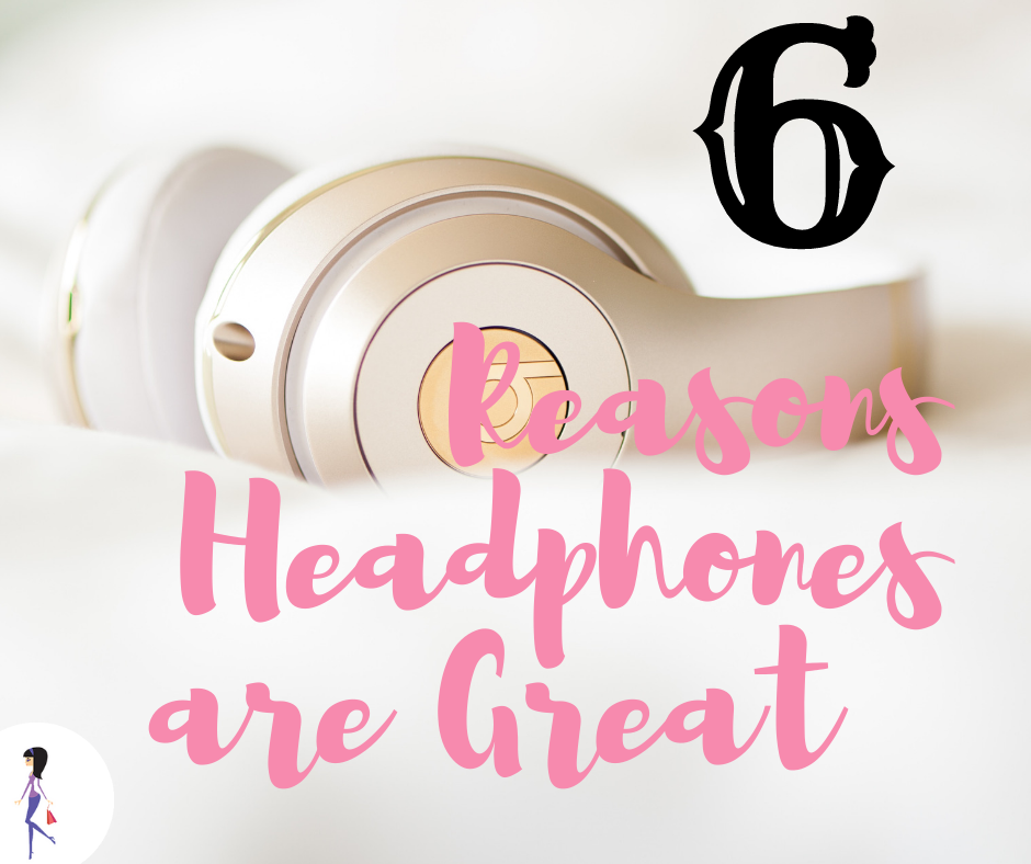 6 Reasons Headphones Are Great