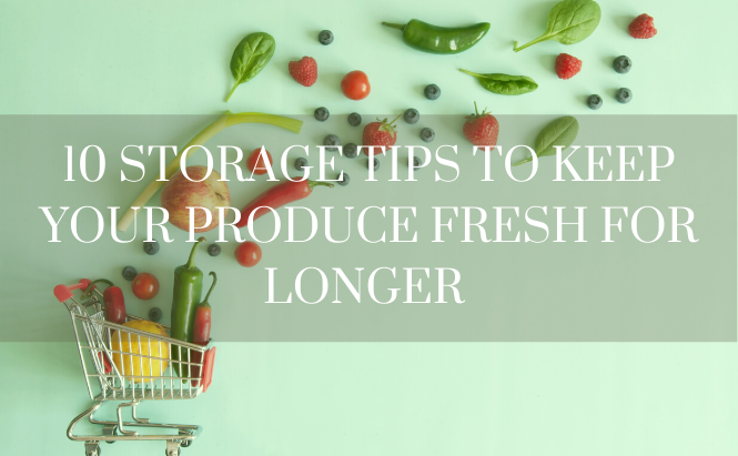 10 Storage Tips to Keep Your Produce Fresh for Longer