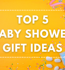 Top 5 Baby Shower Gift Ideas