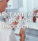 5 Best Anti-Aging Skincare Products to Add to Your Routine