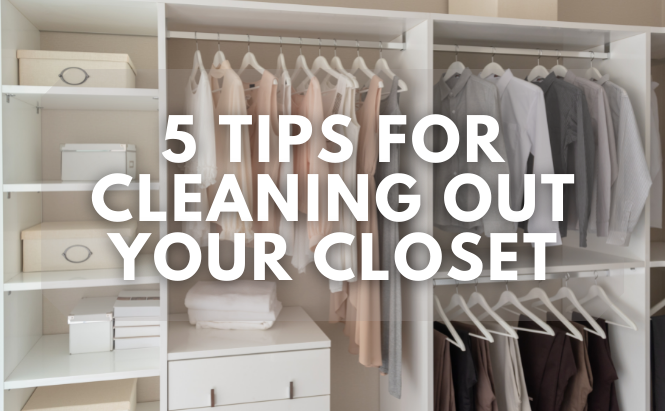 5 Tips For Cleaning Out Your Closet